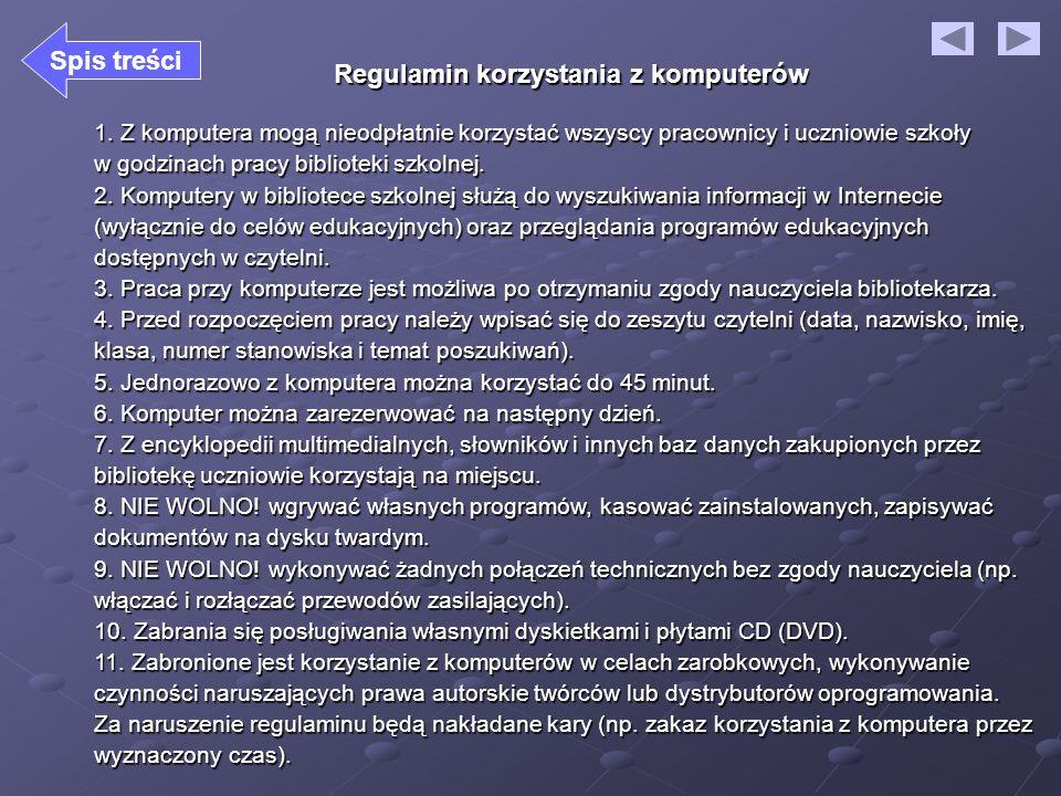 Regulamin korzystania z komputerów 1. Z komputera mogą nieodpłatnie korzystać wszyscy pracownicy i uczniowie szkoły w godzinach pracy biblioteki szkol