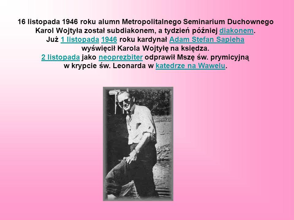 16 listopada 1946 roku alumn Metropolitalnego Seminarium Duchownego Karol Wojtyła został subdiakonem, a tydzień później diakonem.diakonem Już 1 listop