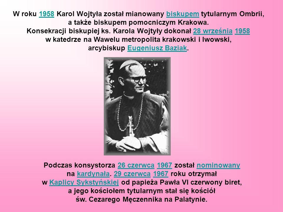 W roku 1958 Karol Wojtyła został mianowany biskupem tytularnym Ombrii,1958biskupem a także biskupem pomocniczym Krakowa. Konsekracji biskupiej ks. Kar