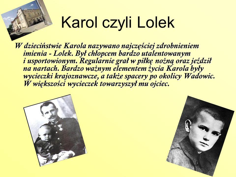 Karol czyli Lolek W dzieci ń stwie Karola nazywano najcz ęś ciej zdrobnieniem imienia - Lolek. Był chłopcem bardzo utalentowanym i usportowionym. Regu