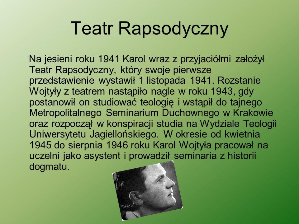 Teatr Rapsodyczny Na jesieni roku 1941 Karol wraz z przyjaciółmi założył Teatr Rapsodyczny, który swoje pierwsze przedstawienie wystawił 1 listopada 1