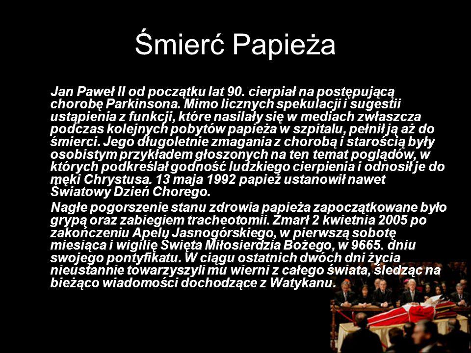 Śmierć Papieża Jan Paweł II od początku lat 90. cierpiał na postępującą chorobę Parkinsona. Mimo licznych spekulacji i sugestii ustąpienia z funkcji,