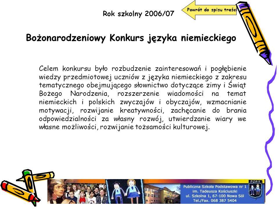 Rok szkolny 2006/07 Bożonarodzeniowy Konkurs języka niemieckiego Celem konkursu było rozbudzenie zainteresowań i pogłębienie wiedzy przedmiotowej uczn