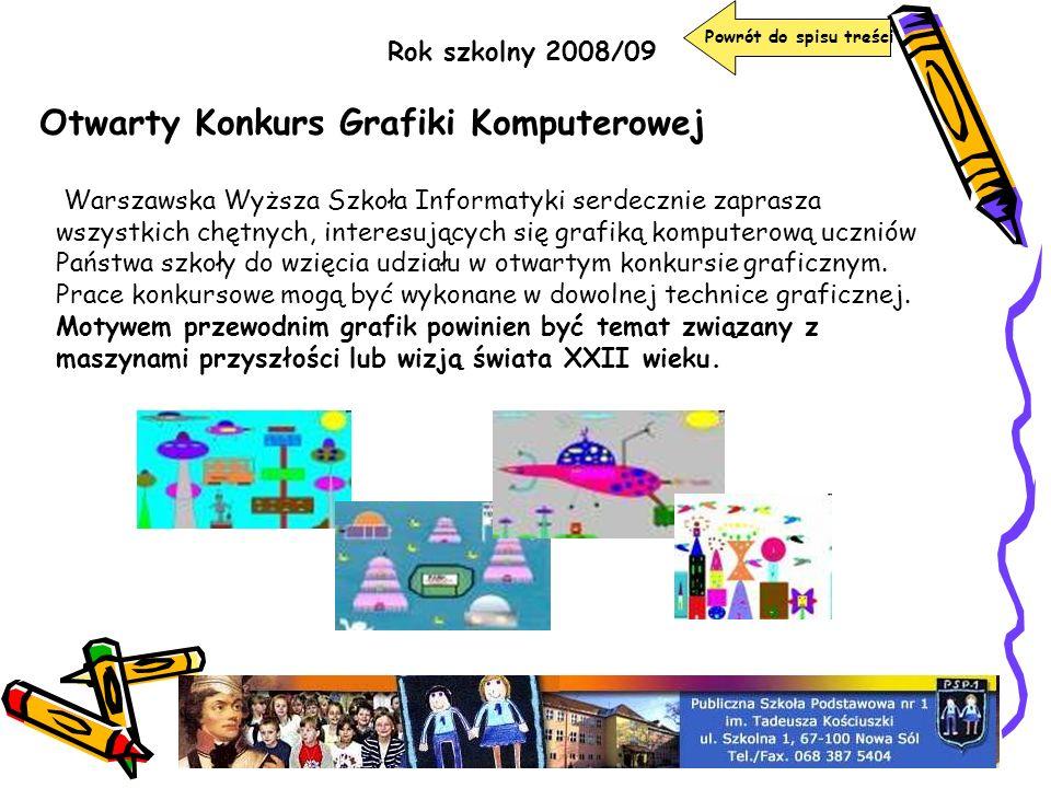 Rok szkolny 2008/09 Otwarty Konkurs Grafiki Komputerowej Warszawska Wyższa Szkoła Informatyki serdecznie zaprasza wszystkich chętnych, interesujących