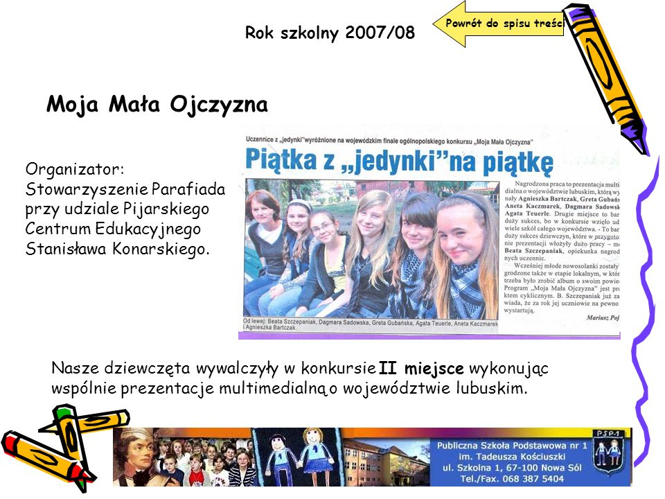 Powrót do spisu treści Rok szkolny 2007/08 Moja Mała Ojczyzna Nasze dziewczęta wywalczyły w konkursie II miejsce wykonując wspólnie prezentacje multim
