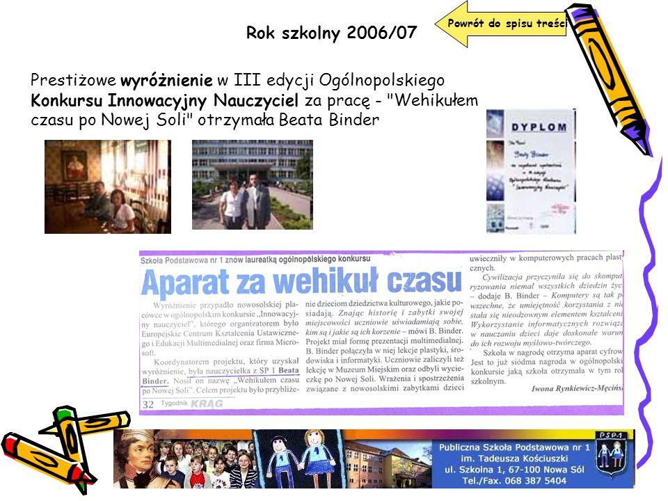 Rok szkolny 2006/07 Powrót do spisu treści Prestiżowe wyróżnienie w III edycji Ogólnopolskiego Konkursu Innowacyjny Nauczyciel za pracę -