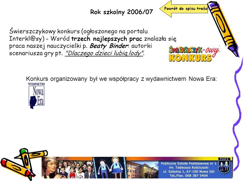 Rok szkolny 2006/07 Powrót do spisu treści Świerszczykowy konkurs (ogłoszonego na portalu Interkl@sy) - Wsród trzech najlepszych prac znalazła się pra