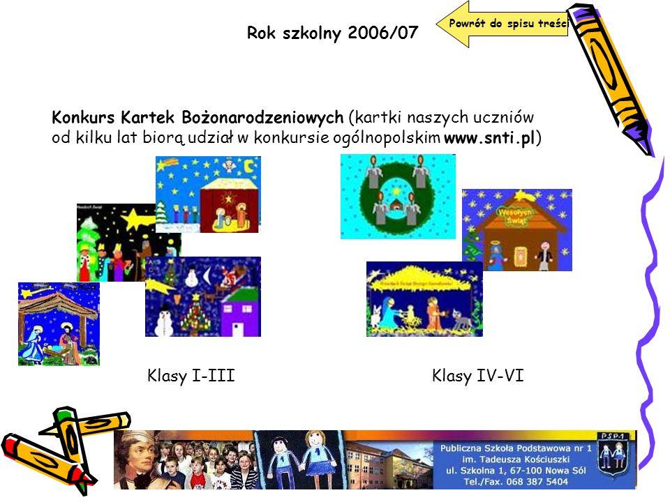 Rok szkolny 2006/07 Powrót do spisu treści Konkurs Kartek Bożonarodzeniowych (kartki naszych uczniów od kilku lat biorą udział w konkursie ogólnopolsk