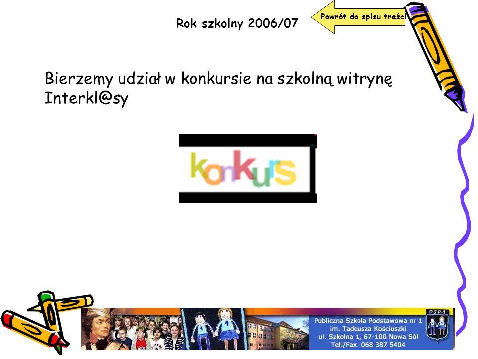 Rok szkolny 2006/07 Powrót do spisu treści Bierzemy udział w konkursie na szkolną witrynę Interkl@sy