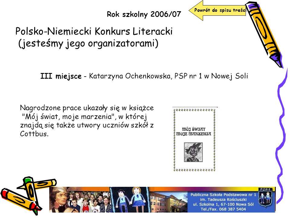 Polsko-Niemiecki Konkurs Literacki (jesteśmy jego organizatorami) Rok szkolny 2006/07 III miejsce - Katarzyna Ochenkowska, PSP nr 1 w Nowej Soli Nagro