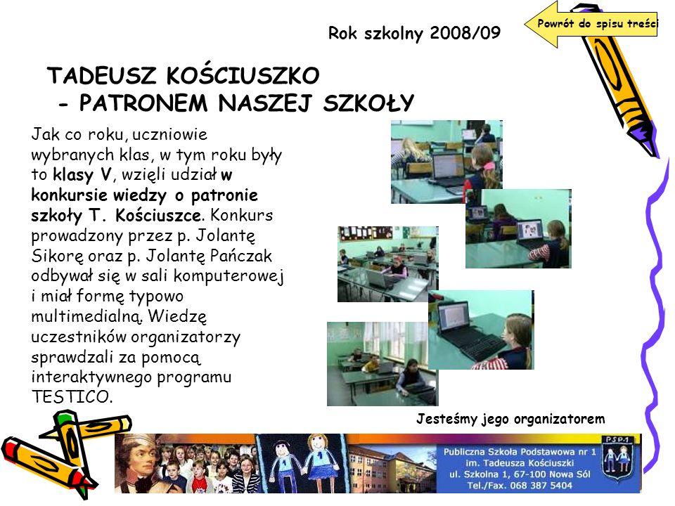 Rok szkolny 2008/09 TADEUSZ KOŚCIUSZKO - PATRONEM NASZEJ SZKOŁY Jak co roku, uczniowie wybranych klas, w tym roku były to klasy V, wzięli udział w kon