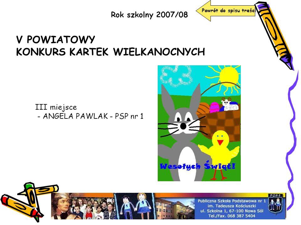 Rok szkolny 2007/08 V POWIATOWY KONKURS KARTEK WIELKANOCNYCH III miejsce - ANGELA PAWLAK - PSP nr 1 Powrót do spisu treści