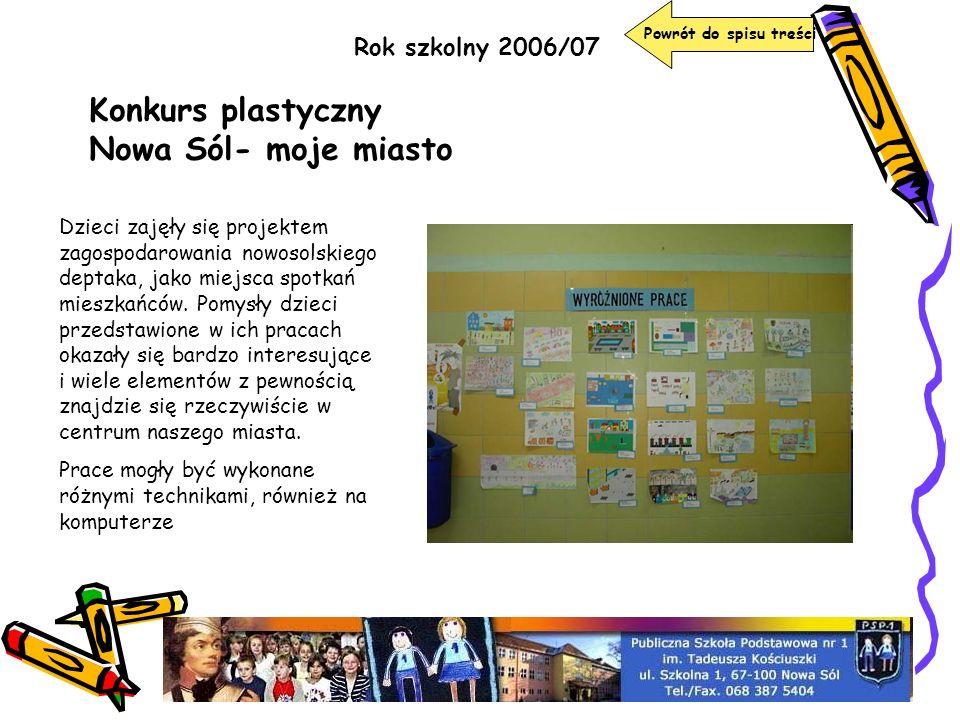 Rok szkolny 2006/07 Konkurs plastyczny Nowa Sól- moje miasto Dzieci zajęły się projektem zagospodarowania nowosolskiego deptaka, jako miejsca spotkań