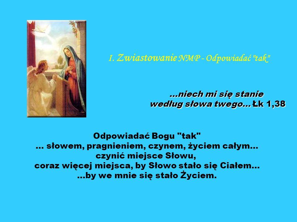 ...niech mi się stanie według słowa twego... Łk 1,38 Odpowiadać Bogu