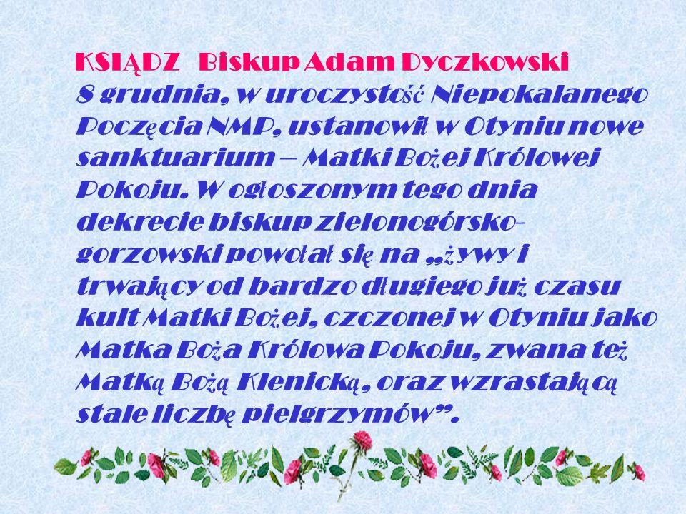 KSI Ą DZ Biskup Adam Dyczkowski 8 grudnia, w uroczysto ść Niepokalanego Pocz ę cia NMP, ustanowi ł w Otyniu nowe sanktuarium – Matki Bo ż ej Królowej