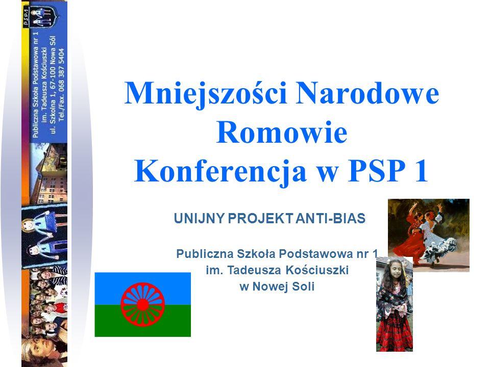 Mniejszości Narodowe Romowie Konferencja w PSP 1 UNIJNY PROJEKT ANTI-BIAS Publiczna Szkoła Podstawowa nr 1 im. Tadeusza Kościuszki w Nowej Soli