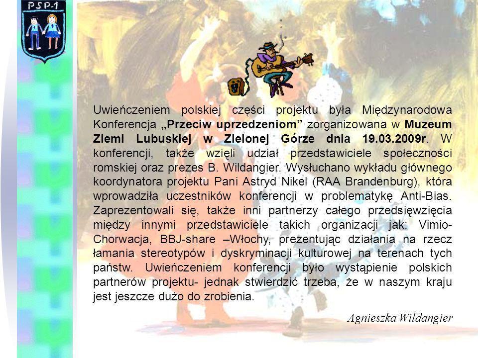 Uwieńczeniem polskiej części projektu była Międzynarodowa Konferencja Przeciw uprzedzeniom zorganizowana w Muzeum Ziemi Lubuskiej w Zielonej Górze dni