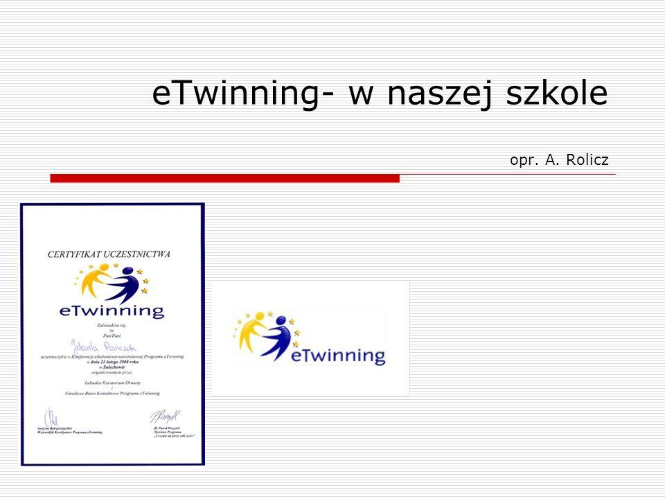 eTwinning- w naszej szkole opr. A. Rolicz