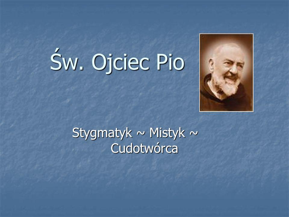 Św. Ojciec Pio Stygmatyk ~ Mistyk ~ Cudotwórca
