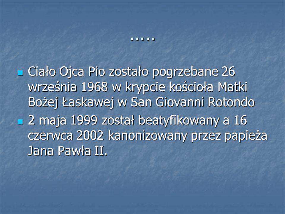 ..... Ciało Ojca Pio zostało pogrzebane 26 września 1968 w krypcie kościoła Matki Bożej Łaskawej w San Giovanni Rotondo Ciało Ojca Pio zostało pogrzeb