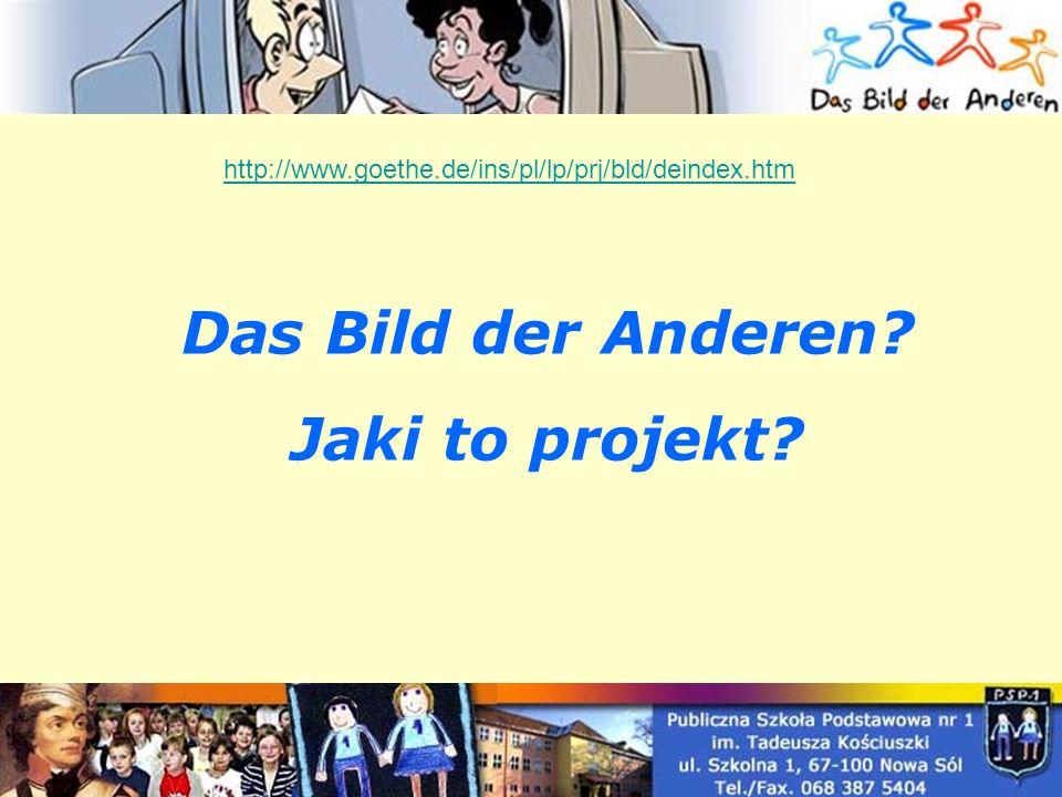 Das Bild der Anderen Jaki to projekt http://www.goethe.de/ins/pl/lp/prj/bld/deindex.htm