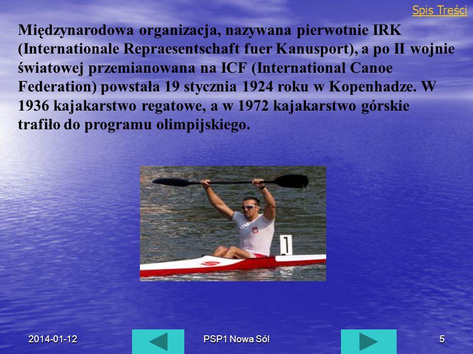 2014-01-12PSP1 Nowa Sól5 Międzynarodowa organizacja, nazywana pierwotnie IRK (Internationale Repraesentschaft fuer Kanusport), a po II wojnie światowe