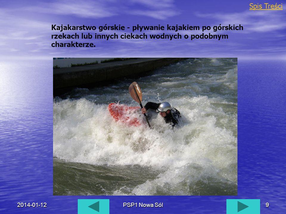2014-01-12PSP1 Nowa Sól9 Kajakarstwo górskie - pływanie kajakiem po górskich rzekach lub innych ciekach wodnych o podobnym charakterze. Spis Treści