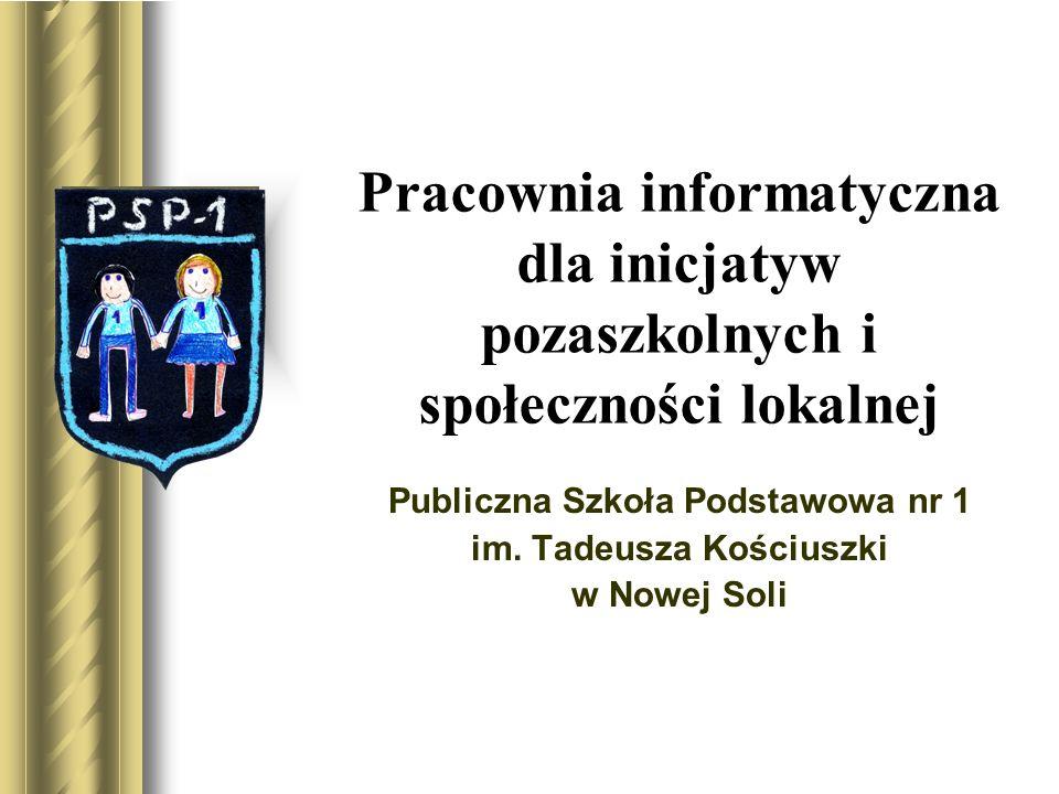 Pracownia informatyczna dla inicjatyw pozaszkolnych i społeczności lokalnej Publiczna Szkoła Podstawowa nr 1 im. Tadeusza Kościuszki w Nowej Soli