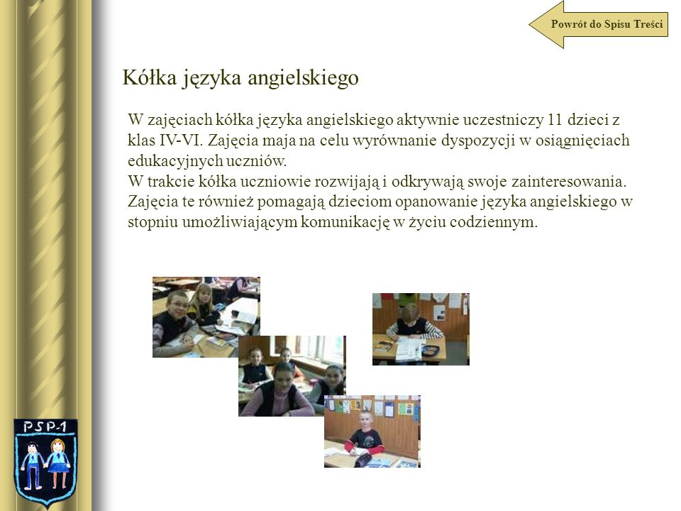 Powrót do Spisu Treści Kółka języka angielskiego W zajęciach kółka języka angielskiego aktywnie uczestniczy 11 dzieci z klas IV-VI. Zajęcia maja na ce