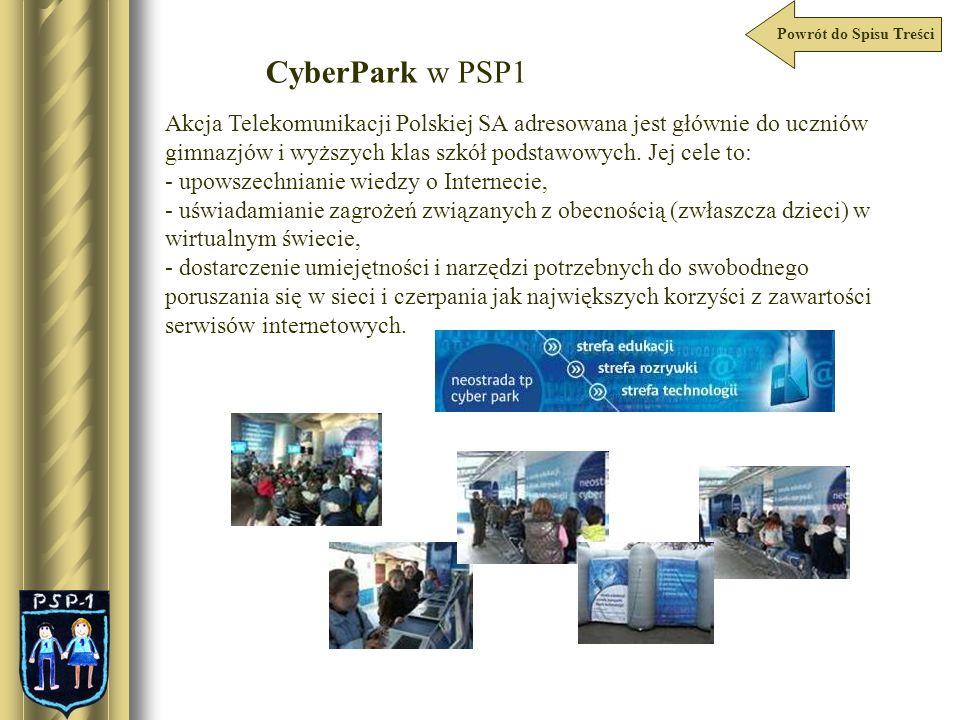 Powrót do Spisu Treści CyberPark w PSP1 Akcja Telekomunikacji Polskiej SA adresowana jest głównie do uczniów gimnazjów i wyższych klas szkół podstawow
