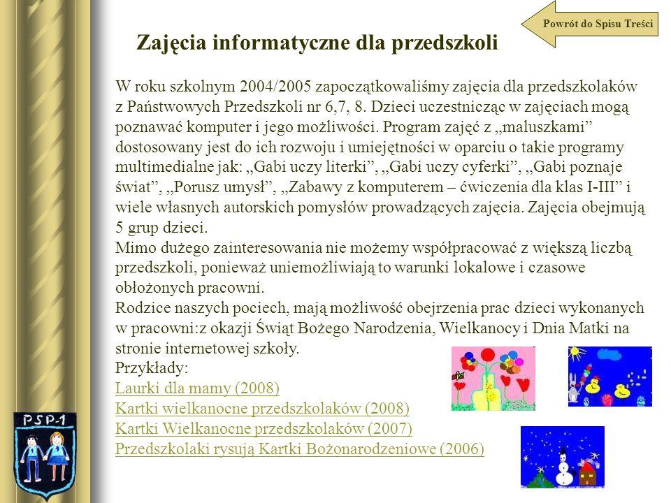 Powrót do Spisu Treści Zajęcia informatyczne dla przedszkoli W roku szkolnym 2004/2005 zapoczątkowaliśmy zajęcia dla przedszkolaków z Państwowych Prze