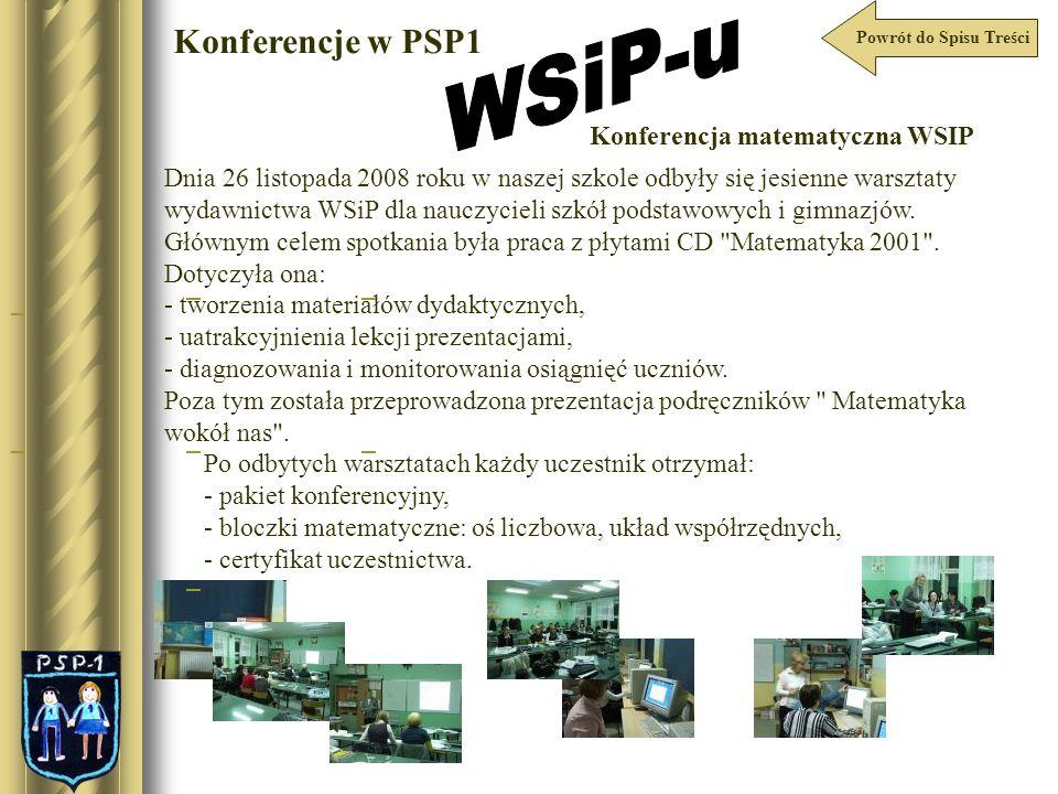 Powrót do Spisu Treści Konferencje w PSP1 Konferencja matematyczna WSIP Dnia 26 listopada 2008 roku w naszej szkole odbyły się jesienne warsztaty wyda