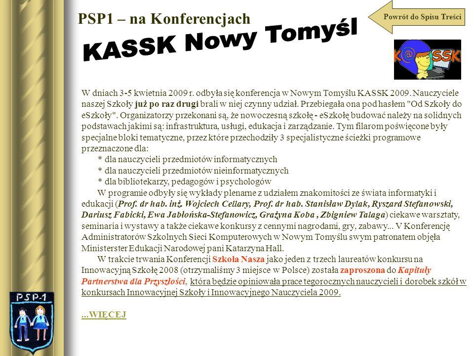 Powrót do Spisu Treści PSP1 – na Konferencjach W dniach 3-5 kwietnia 2009 r. odbyła się konferencja w Nowym Tomyślu KASSK 2009. Nauczyciele naszej Szk