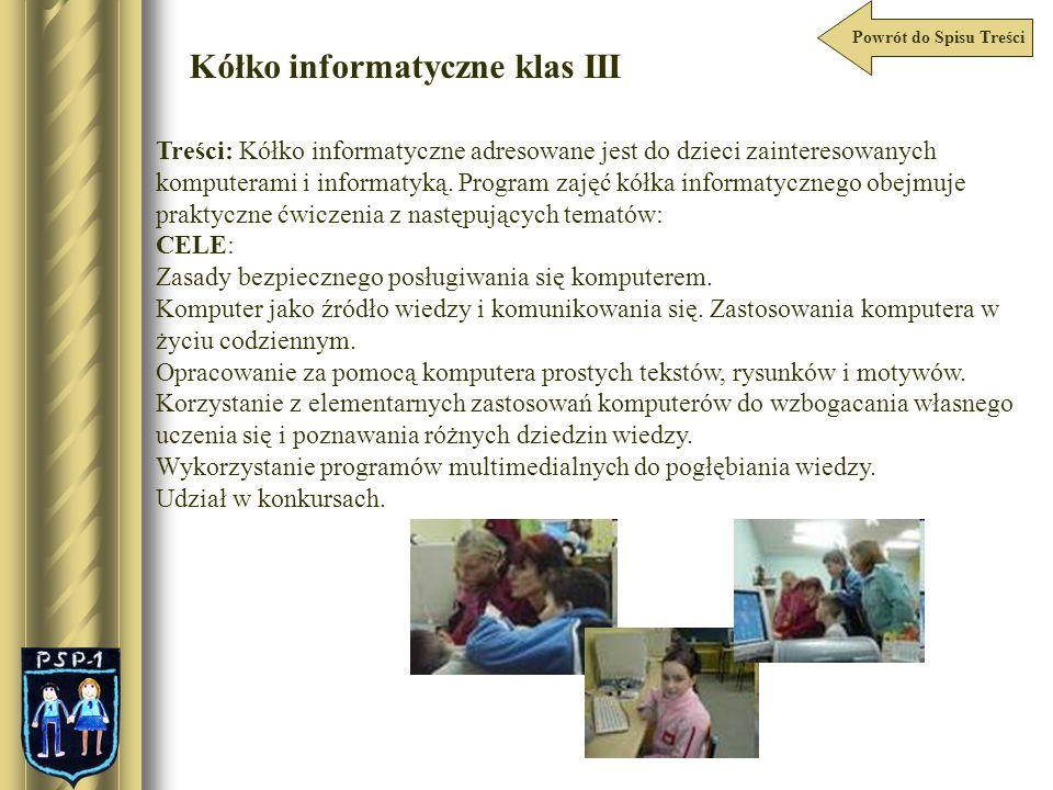 Kółko informatyczne klas III Treści: Kółko informatyczne adresowane jest do dzieci zainteresowanych komputerami i informatyką. Program zajęć kółka inf
