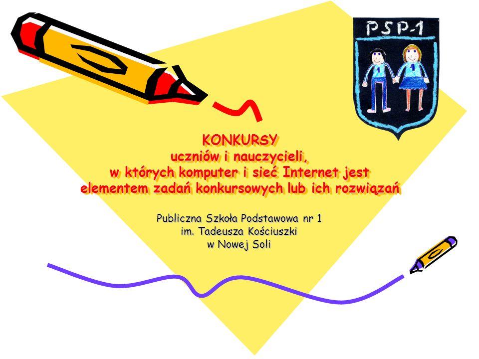 KONKURSY uczniów i nauczycieli, w których komputer i sieć Internet jest elementem zadań konkursowych lub ich rozwiązań Publiczna Szkoła Podstawowa nr