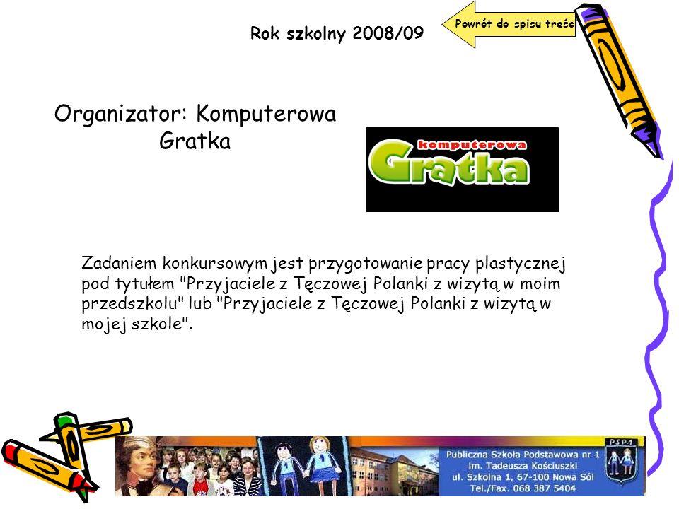 Organizator: Komputerowa Gratka Rok szkolny 2008/09 Zadaniem konkursowym jest przygotowanie pracy plastycznej pod tytułem