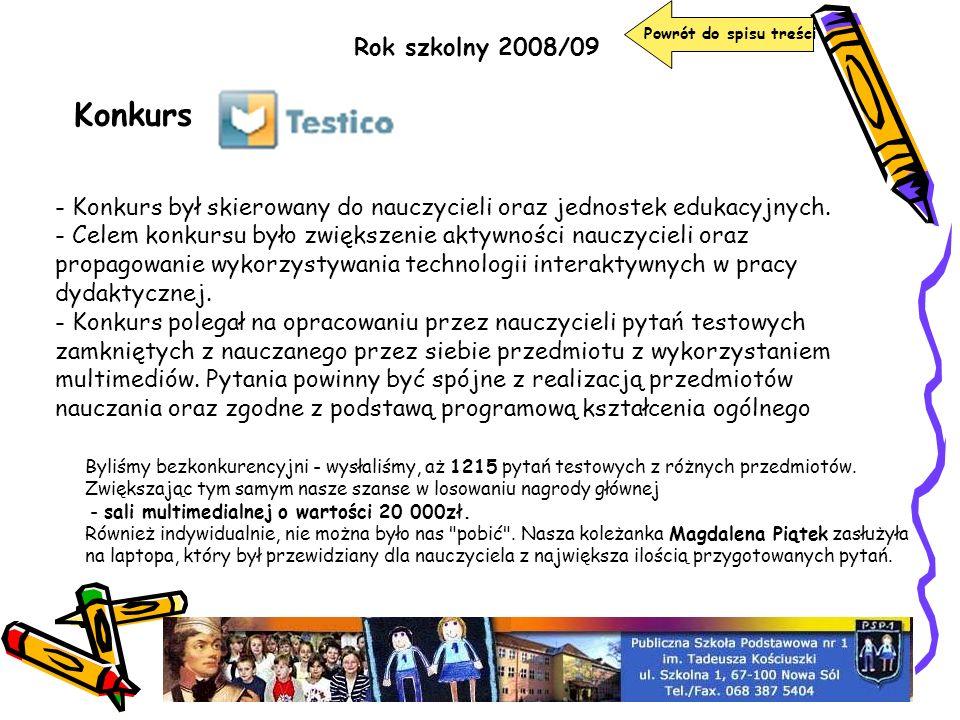 Rok szkolny 2008/09 Konkurs - Konkurs był skierowany do nauczycieli oraz jednostek edukacyjnych. - Celem konkursu było zwiększenie aktywności nauczyci