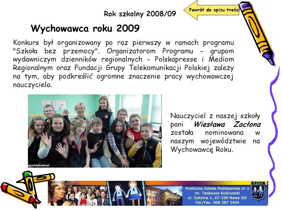 Rok szkolny 2008/09 Wychowawca roku 2009 Konkurs był organizowany po raz pierwszy w ramach programu