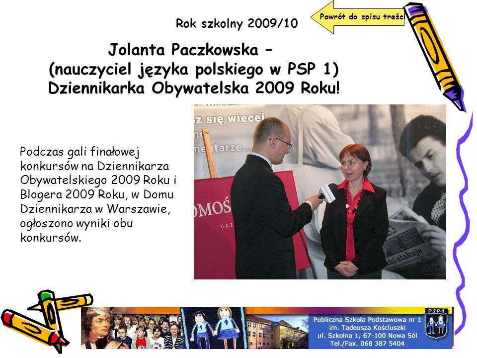 Powrót do spisu treści Rok szkolny 2009/10 Jolanta Paczkowska – (nauczyciel języka polskiego w PSP 1) Dziennikarka Obywatelska 2009 Roku! Podczas gali