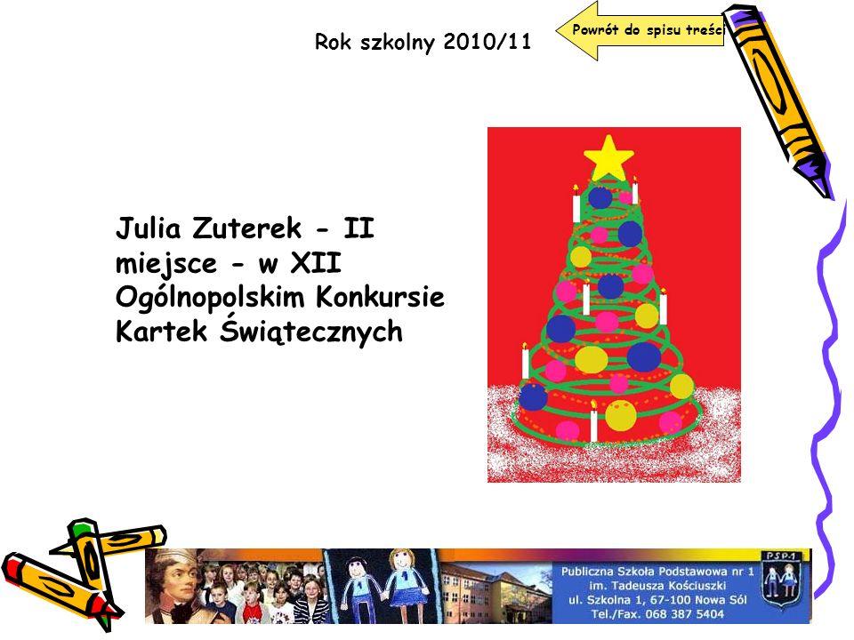 Powrót do spisu treści Rok szkolny 2010/11 Julia Zuterek - II miejsce - w XII Ogólnopolskim Konkursie Kartek Świątecznych