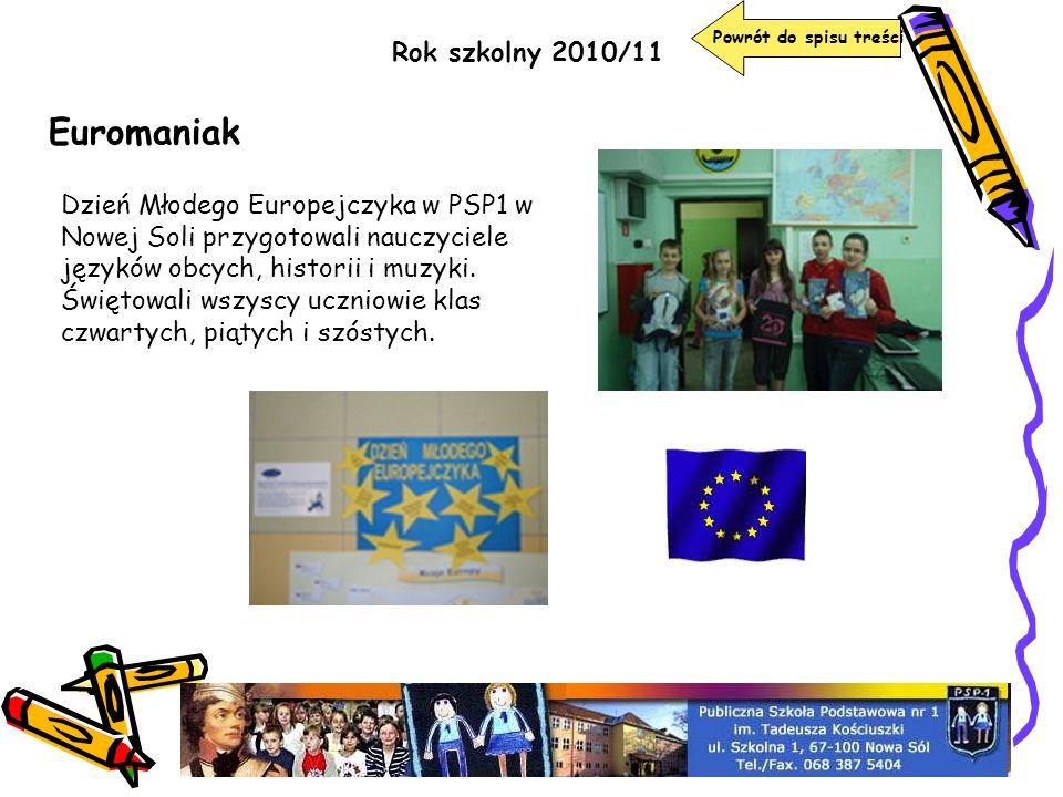 Rok szkolny 2010/11 Powrót do spisu treści Euromaniak Dzień Młodego Europejczyka w PSP1 w Nowej Soli przygotowali nauczyciele języków obcych, historii