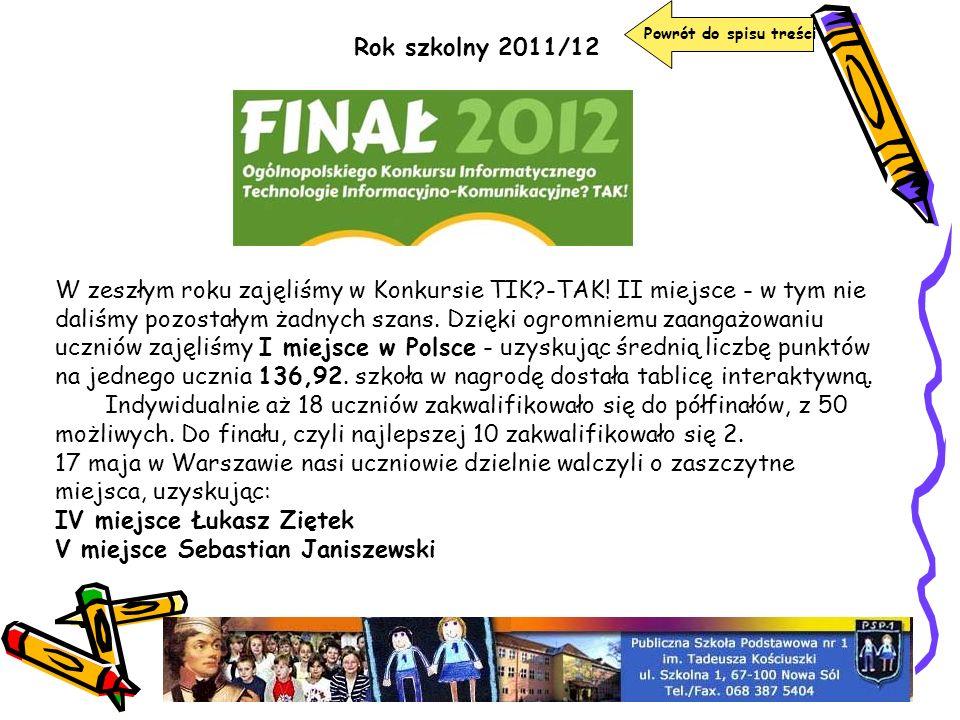 Rok szkolny 2011/12 Powrót do spisu treści W zeszłym roku zajęliśmy w Konkursie TIK?-TAK! II miejsce - w tym nie daliśmy pozostałym żadnych szans. Dzi