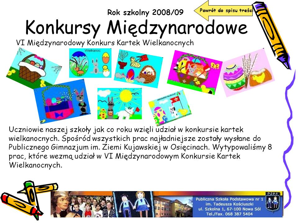 Konkursy Międzynarodowe Rok szkolny 2008/09 VI Międzynarodowy Konkurs Kartek Wielkanocnych Uczniowie naszej szkoły jak co roku wzięli udział w konkurs