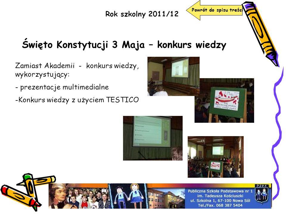 Rok szkolny 2011/12 Święto Konstytucji 3 Maja – konkurs wiedzy Powrót do spisu treści Zamiast Akademii - konkurs wiedzy, wykorzystujący: - prezentacje