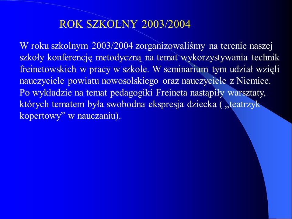 ROK SZKOLNY 2003/2004 W roku szkolnym 2003/2004 zorganizowaliśmy na terenie naszej szkoły konferencję metodyczną na temat wykorzystywania technik freinetowskich w pracy w szkole.
