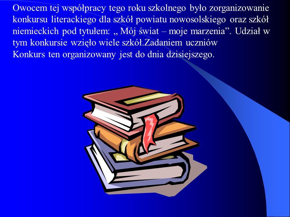 Owocem tej współpracy tego roku szkolnego było zorganizowanie konkursu literackiego dla szkół powiatu nowosolskiego oraz szkół niemieckich pod tytułem: Mój świat – moje marzenia.