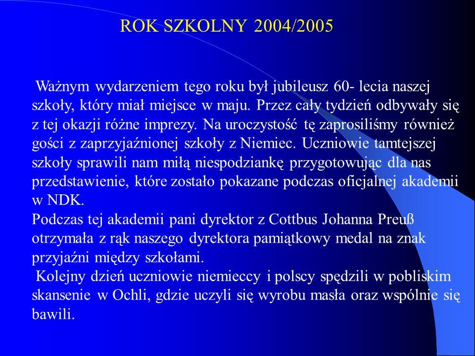 ROK SZKOLNY 2004/2005 Ważnym wydarzeniem tego roku był jubileusz 60- lecia naszej szkoły, który miał miejsce w maju.