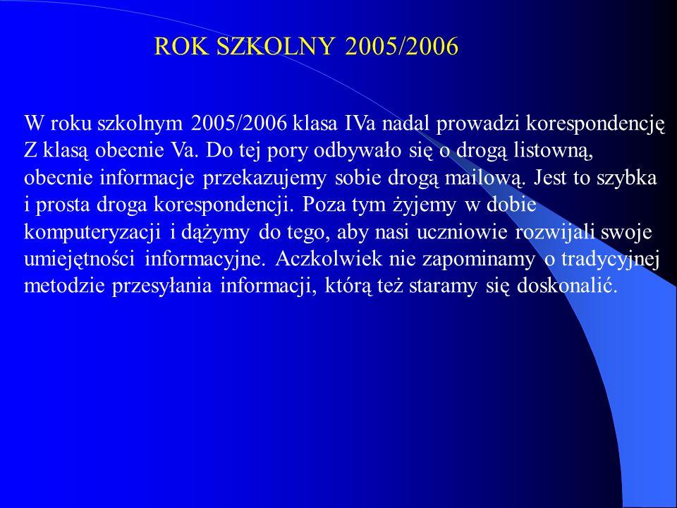 ROK SZKOLNY 2005/2006 W roku szkolnym 2005/2006 klasa IVa nadal prowadzi korespondencję Z klasą obecnie Va.