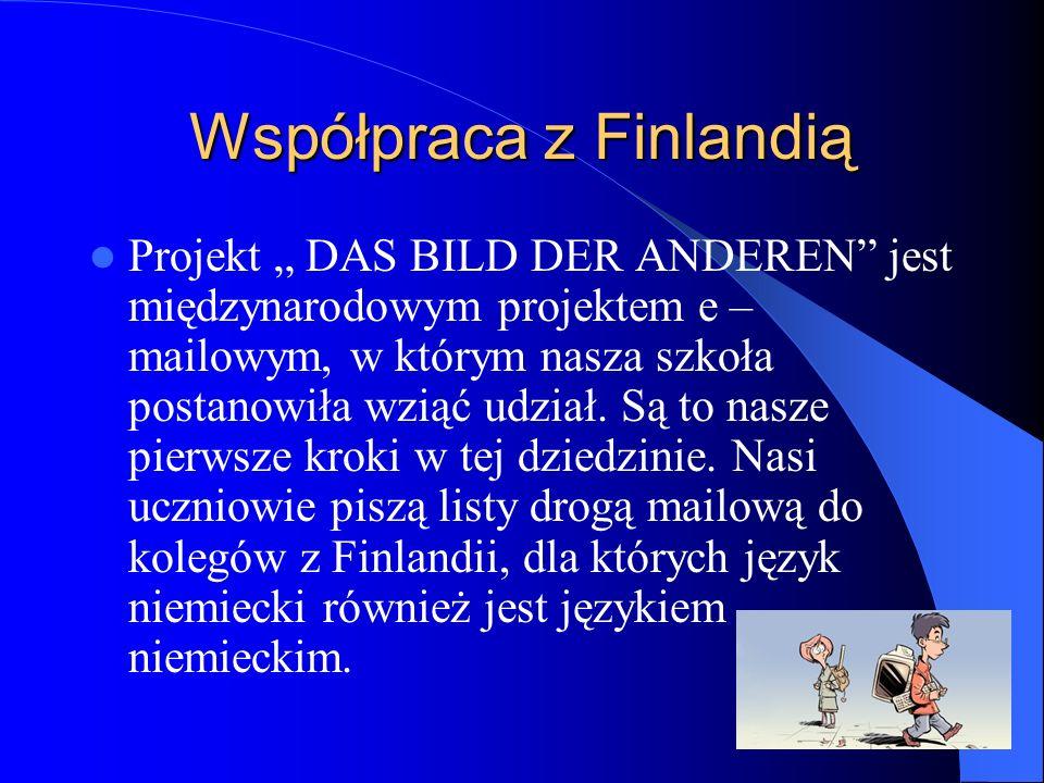 Współpraca z Finlandią Projekt DAS BILD DER ANDEREN jest międzynarodowym projektem e – mailowym, w którym nasza szkoła postanowiła wziąć udział.