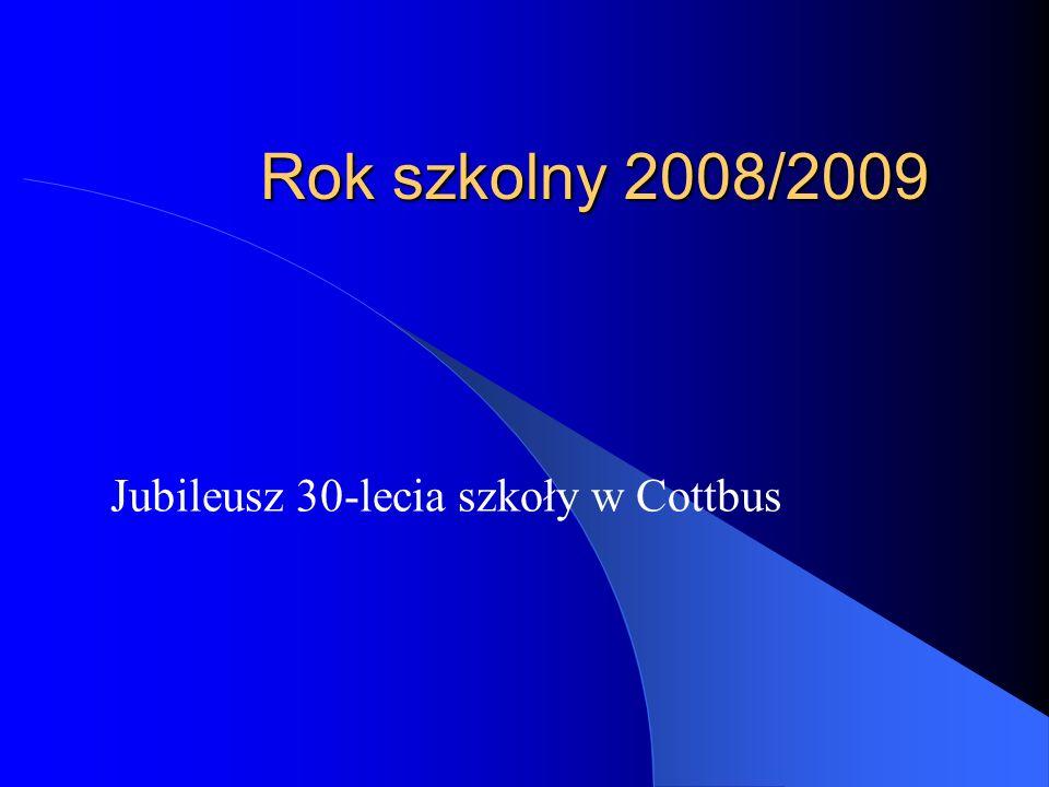 Rok szkolny 2008/2009 Jubileusz 30-lecia szkoły w Cottbus